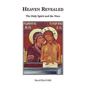 Heaven Revealed  The Holy Spirit and the Mass by Bird & OSB & David