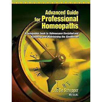Advanced Guide for Professional Homeopaths by De Schepper & Luc