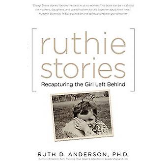 Ruthie Stories Recapturing the Girl Left Behind by Anderson & Ph. D. Ruth D.