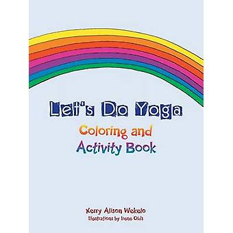 Lets Do Yoga  Coloring and Activity Book by Wekelo & Kerry Alison
