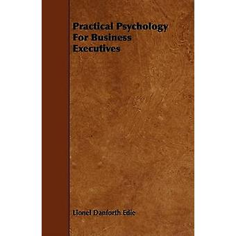 Practical Psychology For Business Executives by Edie & Lionel Danforth