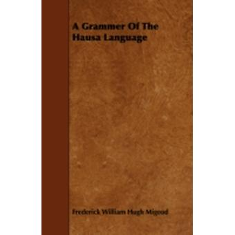 A Grammer of the Hausa Language by Migeod & Frederick William Hugh