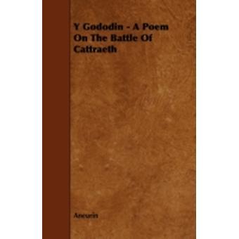 Y Gododin  A Poem On The Battle Of Cattraeth by Aneurin