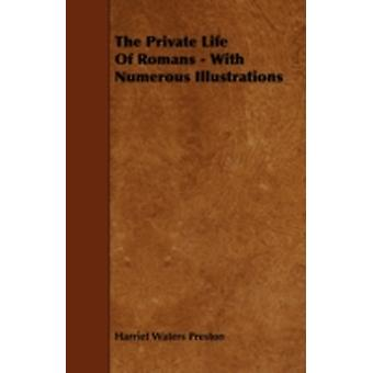 The Private Life Of Romans  With Numerous Illustrations by Preston & Harriet Waters