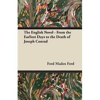 The English Novel  From the Earliest Days to the Death of Joseph Conrad by Ford & Ford Madox