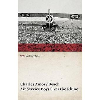 Air Service Boys Over the Rhine WWI Centenary Series by Beach & Charles Amory