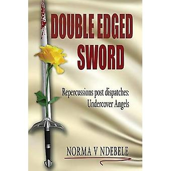 Double Edged Sword Repercussions post dispatches Undercover Angels by Ndebele & Norma V