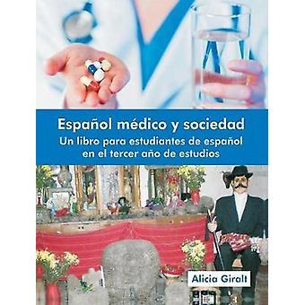 Espanol Medico y Sociedad Un Libro Para Estudiantes de Espanol En El Tercer Ano de Estudios by Giralt & Alicia