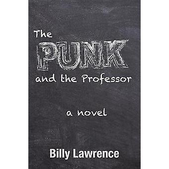 The Punk and the Professor A Novel by Lawrence & Billy
