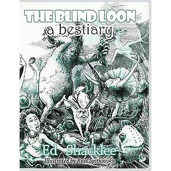 The Blind Loon A Bestiary von Shacklee & Ed