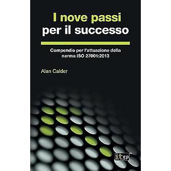 I nove passi per il successo Compendio per lattuazione della norma ISO 270012013 by Calder & Alan