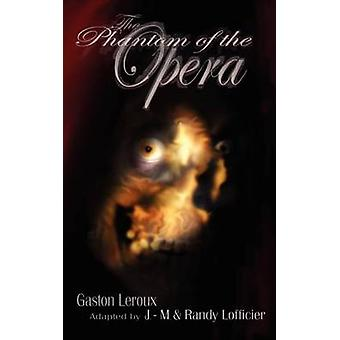 The Phantom of the Opera Illustrated and Unabridged Edition by Leroux & Gaston