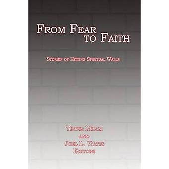 From Fear to Faith Stories of Hitting Spiritual Walls by Watts & Joel L.