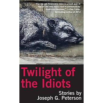 Twilight of the Idiots by Peterson & Joseph G.