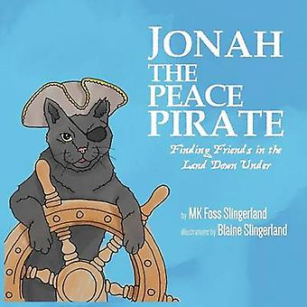 Jonah the Peace Pirate Finding Friends in the Land Down Under by Slingerland & MK Foss