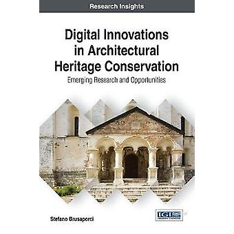Digital Innovations in Architectural Heritage Conservation Emerging Research and Opportunities by Brusaporci & Stefano