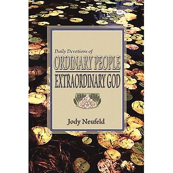 Daily Devotions of Ordinary People  Extraordinary God by Neufeld & Jody