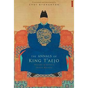 The Annals of King T'aejo - Founder of Korea's Choson Dynasty by Choi