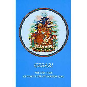 Gesar! - Epic Tale of Tibet's Great Warrior-king Book