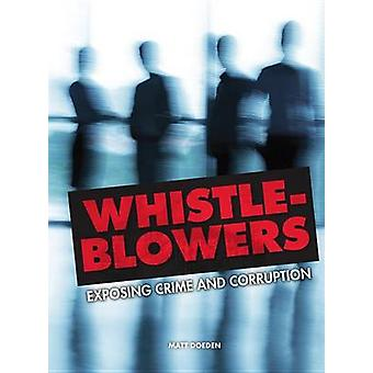 Whistle Blowers - Exposing Crime and Corruption by Matt Doeden - 97814