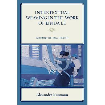 Intertextual Weaving in the Work of Linda Le - Imagining the Ideal Rea