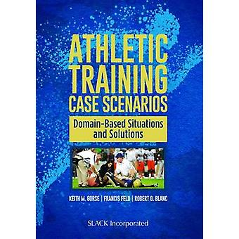 Athletic Training Case Scenarios - Domain-Based Situations and Solutio