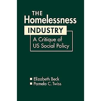 The Homelessness Industry - A Critique of US Social Policy by Elizabet