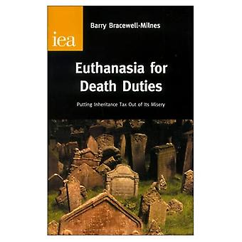 Euthanasia for Death Duties : Putting Inheritance Tax Out of Its Misery