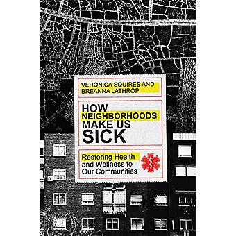 How Neighborhoods Make Us Sick - Restoring Health and Wellness to Our