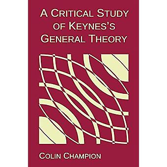 A Critical Study of Keynes's General Theory by Colin Champion - 97817