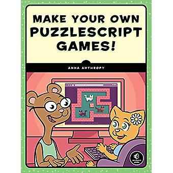 Make Your Own Puzzlescript Games by Anna Anthropy - 9781593279448 Book