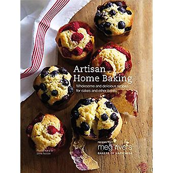 Artisan Home Baking - Wholesome and Delicious Recipes for Cakes and Ot