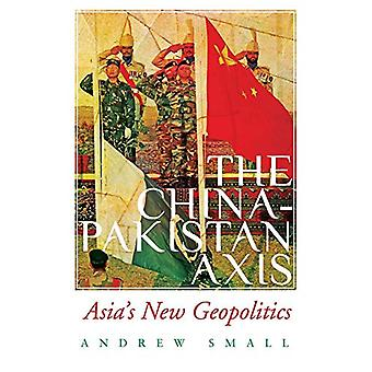 The China-Pakistan Axis - Asia's New Geopolitics by Andrew Small - 978