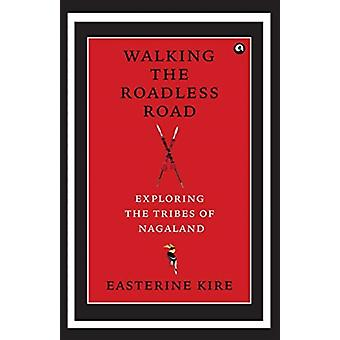 Walking the Roadless Road by Kire & Easterine