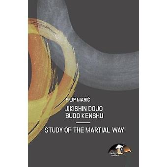 Jikishin Dojo Budo Kenshu - Study of the Martial Way by Filip Maria -
