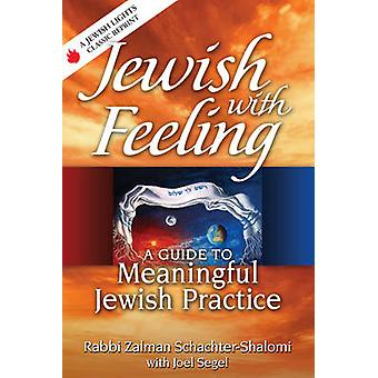Jewish with Feeling  A Guide to Meaningful Jewish Practice by Joel Segel Rabbi Zalman Schachter Shalomi