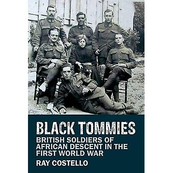 Black Tommies  British Soldiers of African Descent in the First World War by Ray Costello