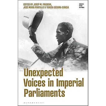Unexpected Voices in Imperial Parliaments by Edited by Josep M Fradera & Edited by Jose Maria Portillo & Edited by Teresa Segura garcia