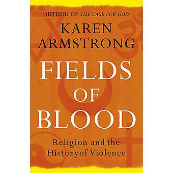Fields of Blood - Religion and the History of Violence by Karen Armstr