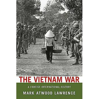The Vietnam War - A Concise International History by Mark Atwood Lawre