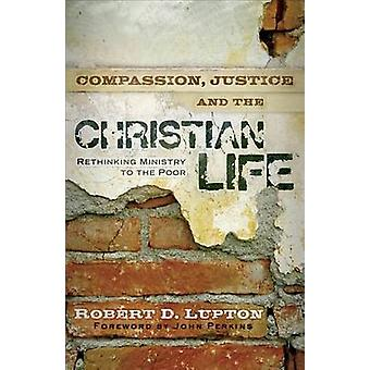 Compassion - Justice - and the Christian Life - Rethinking Ministry to