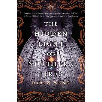 The Hidden Light of Northern Fires by Daren Wang - 9781250166029 Book