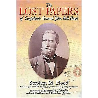 The Lost Papers of Confederate General John Bell Hood by Stephen M. H