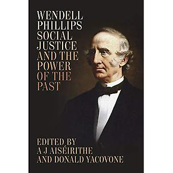Wendell Phillips, Social Justice, and the Power of the Past (Antislavery, Abolition, and the Atlantic World (Hardcover))