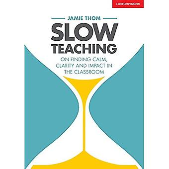 Slow Teaching: Calm, mindful and outstanding teaching in the busy world� of education