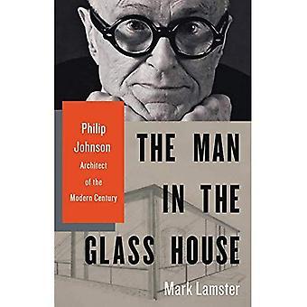 Mannen i glashuset: Philip Johnson, arkitekt av moderna talet