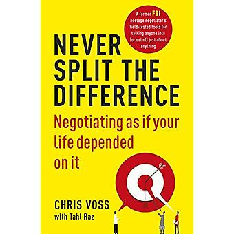 Never Split the Difference - Negotiating as If Your Life Depended on i