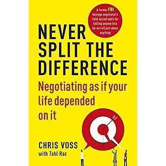 Ne jamais diviser la différence - négociation comme si votre vie en dépendait j'ai