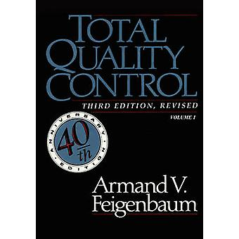 Total Quality Control Revised Fortieth Anniversary Edition Volume 1 by Feigenbaum & Armand V.
