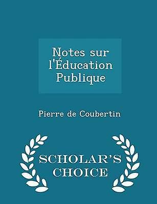 Notes sur lducation Publique  Scholars Choice Edition by Coubertin & Pierre de